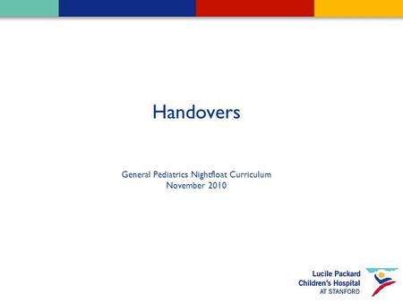 Handovers General Pediatrics Nightfloat Curriculum November 2010.