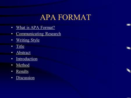 APA FORMAT What is APA Format? Communicating Research Writing Style Title Abstract Introduction Method Results Discussion.