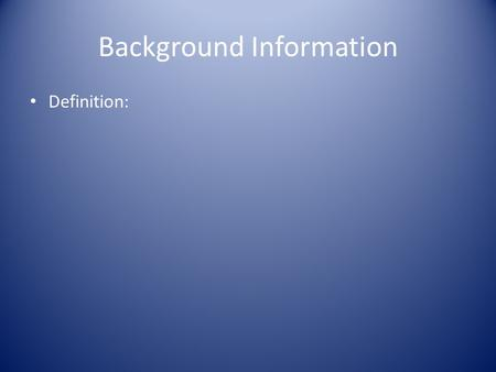 Background Information Definition:. Background Information Controversy Ex)