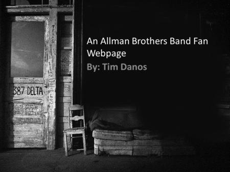 An Allman Brothers Band Fan Webpage By: Tim Danos.