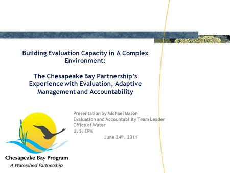 Building Evaluation Capacity in A Complex Environment: The Chesapeake Bay Partnership's Experience with Evaluation, Adaptive Management and Accountability.