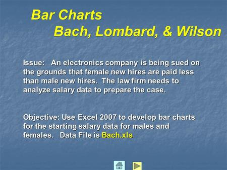 Bar Charts Bach, Lombard, & Wilson Issue: An electronics company is being sued on the grounds that female new hires are paid less than male new hires.