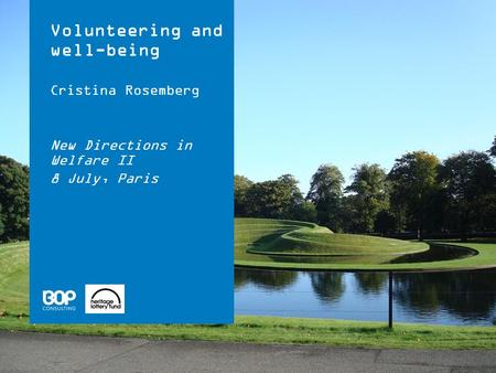 Volunteering and well-being Cristina Rosemberg New Directions in Welfare II 8 July, Paris.