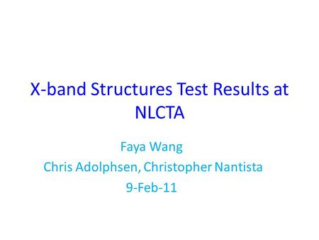 X-band Structures Test Results at NLCTA Faya Wang Chris Adolphsen, Christopher Nantista 9-Feb-11.