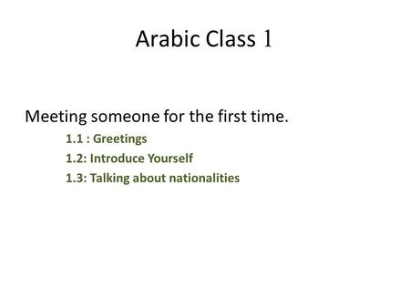 Arabic Class 1 Meeting someone for the first time. 1.1 : Greetings
