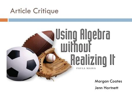 Article Critique Morgan Coates Jenn Hartnett. Overview  Algebra concepts should be incorporated with elementary and middle school mathematics  Math.