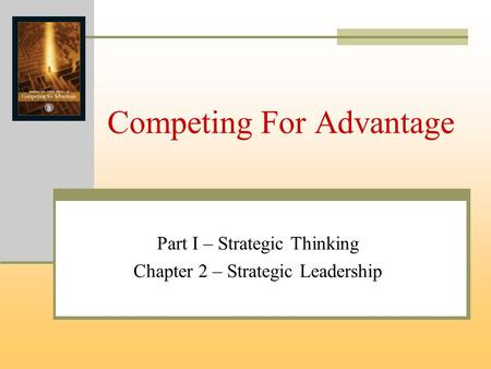 Competing For Advantage Part I – Strategic Thinking Chapter 2 – Strategic Leadership.