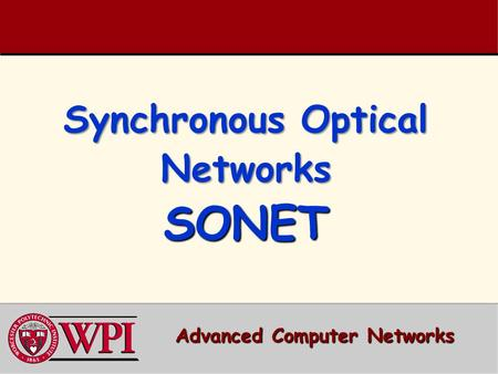 Synchronous Optical Networks SONET Advanced Computer Networks.