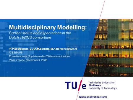 Multidisciplinary Modelling: Current status and expectations in the Dutch TWINS consortium { F.P.M.Stappers, L.J.A.M.Somers, M.A.Reniers ICSSEA'08.