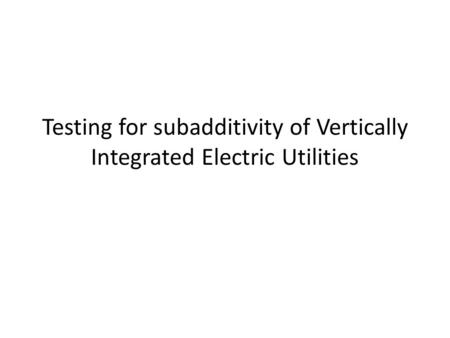 Testing for subadditivity of Vertically Integrated Electric Utilities.