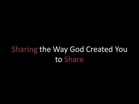 "Sharing the Way God Created You to Share. Ephesians 4:28 ""Those who have been stealing must steal no longer, but must work, doing something useful with."