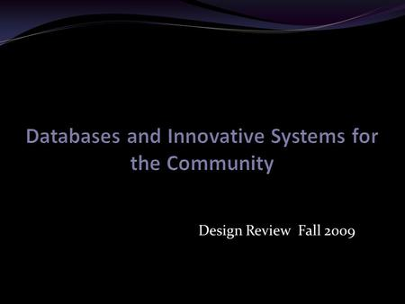 Design Review Fall 2009. Team Overview Team formed Fall 2009. Derived from JDS Broader Scope Currently consists of one project.