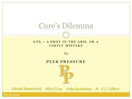 Nov.20.2009 GTX – A SHOT IN THE ARM, OR A COSTLY MISTAKE by PEER PRESSURE Cure's Dilemma.