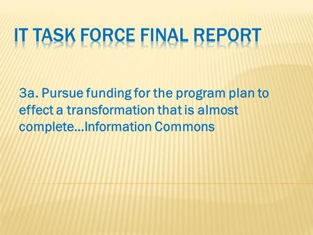 3a. Pursue funding for the program plan to effect a transformation that is almost complete…Information Commons.