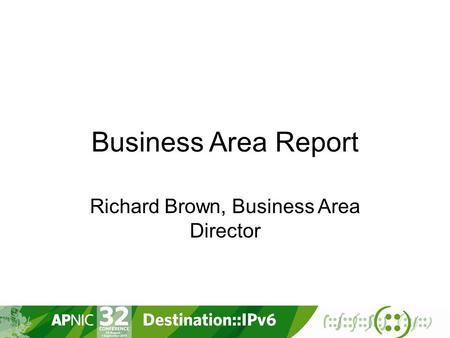 Business Area Report Richard Brown, Business Area Director.