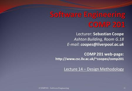 Lecturer: Sebastian Coope Ashton Building, Room G.18   COMP 201 web-page:  Lecture.