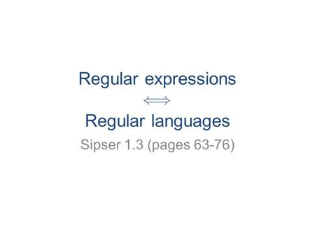 Regular expressions Regular languages Sipser 1.3 (pages 63-76)