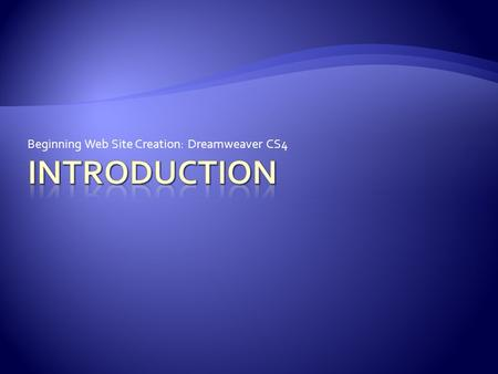 Beginning Web Site Creation: Dreamweaver CS4.  WK1 & WK2  File Management  BlackBoard  SWS  Planning, Design, and HTML review  WK3 & WK4  Dreamweaver.