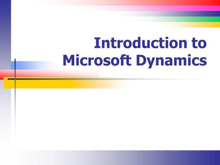 Introduction to Microsoft Dynamics. Slide 2 Introduction It's Microsoft's entry into the ERP space.