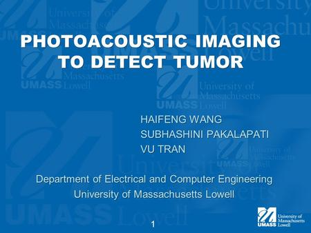 PHOTOACOUSTIC IMAGING TO DETECT TUMOR HAIFENG WANG SUBHASHINI PAKALAPATI VU TRAN Department of Electrical and Computer Engineering University of Massachusetts.