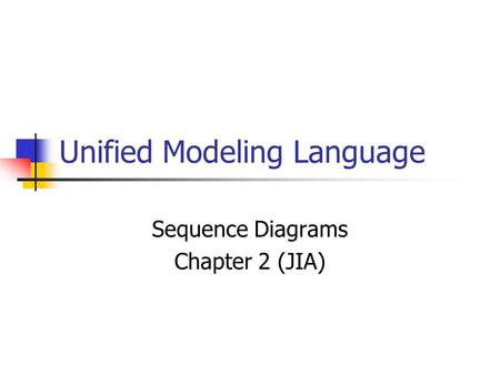 Unified Modeling Language Sequence Diagrams Chapter 2 (JIA)