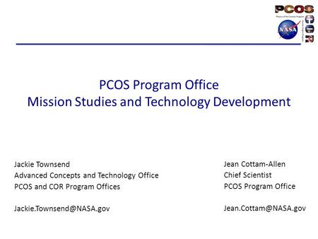 PCOS Program Office Mission Studies and Technology Development Jackie Townsend Advanced Concepts and Technology Office PCOS and COR Program Offices
