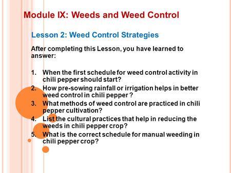 Module IX: Weeds and Weed Control Lesson 2: Weed Control Strategies After completing this Lesson, you have learned to answer: 1.When the first schedule.