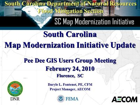 South Carolina Department of Natural Resources Flood Mitigation Section South Carolina Map Modernization Initiative Update Pee Dee GIS Users Group Meeting.