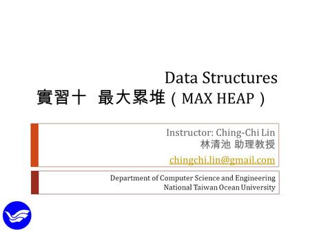 Instructor: Ching-Chi Lin 林清池 助理教授 Department of Computer Science and Engineering National Taiwan Ocean University Data Structures.