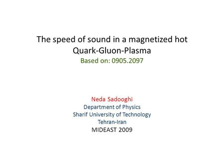 The speed of sound in a magnetized hot Quark-Gluon-Plasma Based on: 0905.2097 Neda Sadooghi Department of Physics Sharif University of Technology Tehran-Iran.