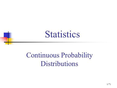 1/71 Statistics Continuous Probability Distributions.