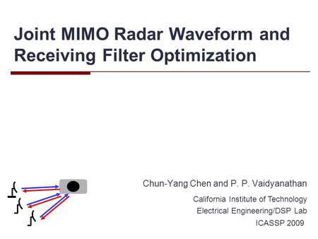 Joint MIMO Radar Waveform and Receiving Filter Optimization Chun-Yang Chen and P. P. Vaidyanathan California Institute of Technology Electrical Engineering/DSP.