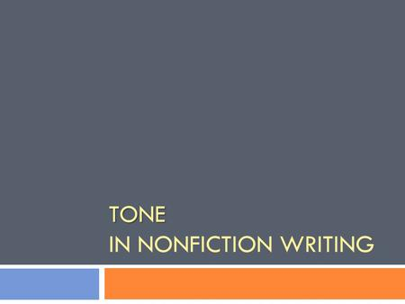 TONE TONE IN NONFICTION WRITING. Writer's Notebook  Tone can be defined as the writer's attitude toward the subject, reader, or himself/herself. In dialogue.