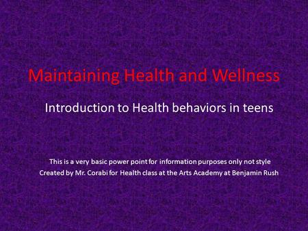 Maintaining Health and Wellness Introduction to Health behaviors in teens This is a very basic power point for information purposes only not style Created.