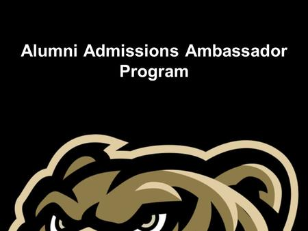 Alumni Admissions Ambassador Program. The Alumni Admissions Ambassador Program A collaborative effort between Alumni Relations and Undergraduate Admissions.