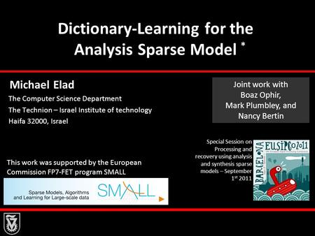 Dictionary-Learning for the Analysis Sparse Model Michael Elad The Computer Science Department The Technion – Israel Institute of technology Haifa 32000,