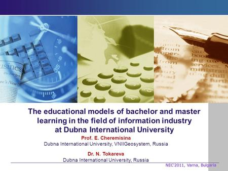 The educational models of bachelor and master learning in the field of information industry at Dubna International University Prof. E. Cheremisina Dubna.