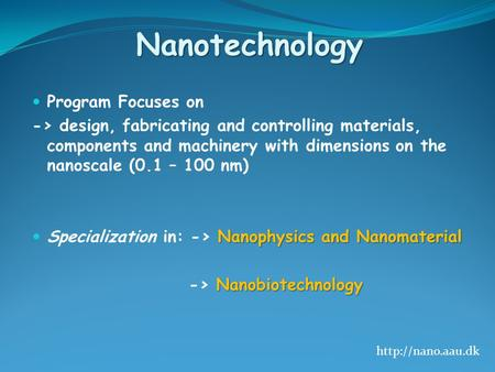 Nanotechnology Program Focuses on -> design, fabricating and controlling materials, components and machinery with dimensions on the nanoscale (0.1 – 100.