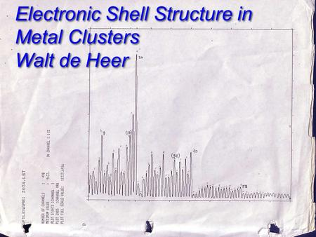 Electronic Shell Structure in Metal Clusters Walt de Heer Electronic Shell Structure in Metal Clusters Walt de Heer.