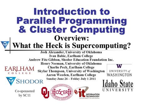 Introduction to Parallel Programming & Cluster Computing Overview: What the Heck is Supercomputing? Josh Alexander, University of Oklahoma Ivan Babic,