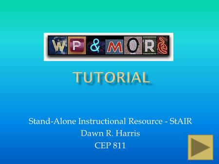 Stand-Alone Instructional Resource - StAIR Dawn R. Harris CEP 811.