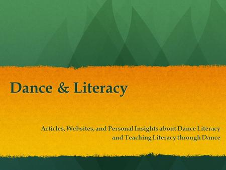 Dance & Literacy Articles, Websites, and Personal Insights about Dance Literacy and Teaching Literacy through Dance.
