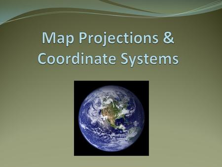 What is a map projection? Because the earth is spherical and maps are flat, GIS applications require that a mathematical formulation be applied to the.