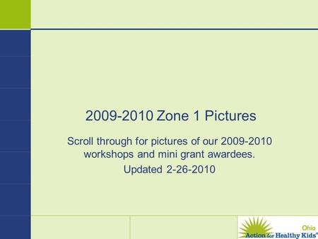 2009-2010 Zone 1 Pictures Scroll through for pictures of our 2009-2010 workshops and mini grant awardees. Updated 2-26-2010.