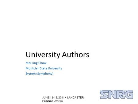 JUNE 13-15, 2011  LANCASTER, PENNSYLVANIA University Authors Mei Ling Chow Montclair State University System (Symphony)
