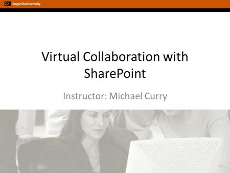 Virtual Collaboration with SharePoint Instructor: Michael Curry.