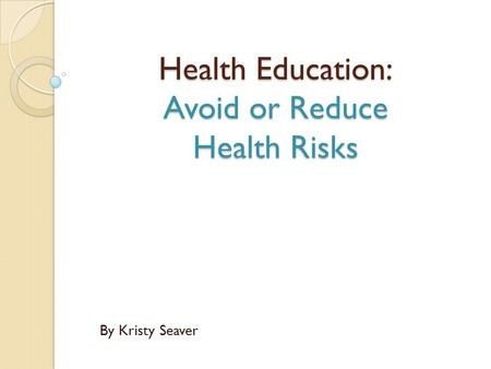 Health Education: Avoid or Reduce Health Risks