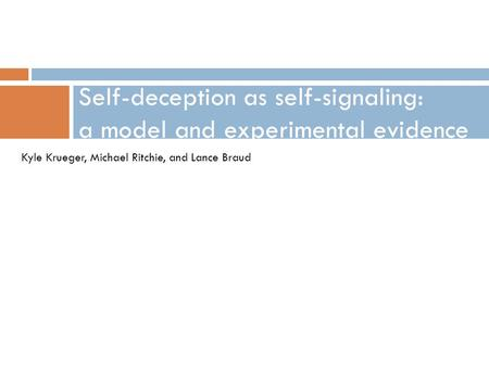 Self-deception as self-signaling: a model and experimental evidence Kyle Krueger, Michael Ritchie, and Lance Braud.