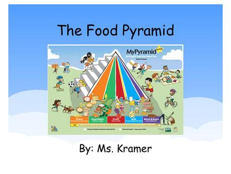 The Food Pyramid By: Ms. Kramer The Food Pyramid  Has 6 food groups total 1. Grains 2. Vegetables 3. Fruits 4. Oils 5. Milk 6. Meat and Beans.