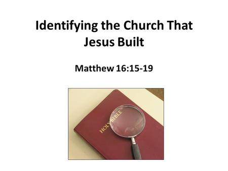 Identifying the Church That Jesus Built Matthew 16:15-19.